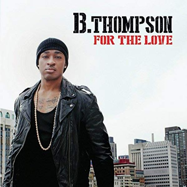 2014 B Thompson - For the love