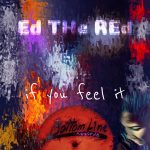 Ed The Red – If you feel it (mai 2019)