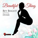 Bey Bright featuring Donae – Beautiful Thing (juin 2019)