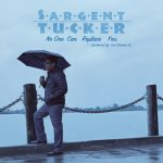 Sargent Tucker – No one can replace you (juillet 2019)