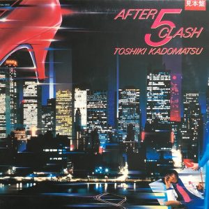 TOSHIKI KADOMATSU - After 5 clash(1984)