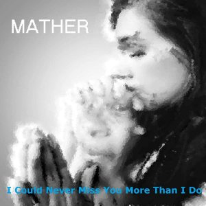 Mather - I Could Never Miss You More Than I Do