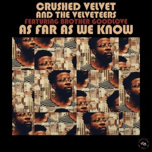Crushed Velvet and the Velveteers featuring Brother GoodLove - As Far As We Know