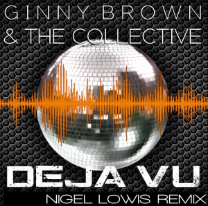 Ginny Brown and the collective - Deja vu (Nigel Lowis 2020 disco mix)
