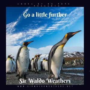 Sir Waldo Weathers - Go a little Further