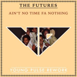 The Futures - Ain't Got Time Fa Nothing