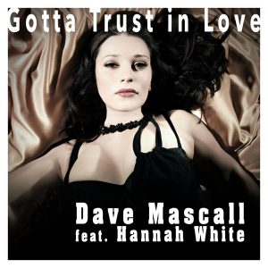 Dave Mascall Featuring Hannah White - Gotta Trust In Love
