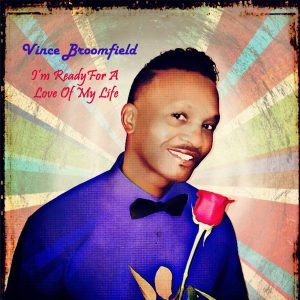 Vince Broomfield - I'm Ready For A Love Of My Life