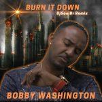 Bobby Washington – Burn It Down – Remix de Dj Soul (avril 2021)
