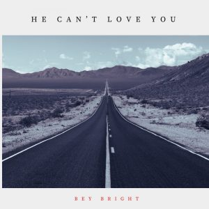 Bey Bright – He can't love you