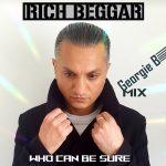 Rich Beggar – Who can be sure remixé par Georgie B Mix (juin 2021)