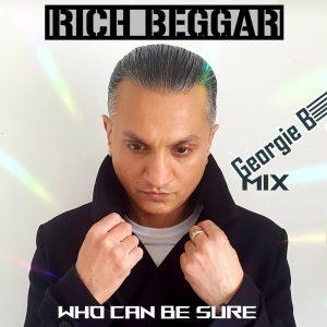 Rich Beggar - Who can be sure remixé par Georgie B Mix
