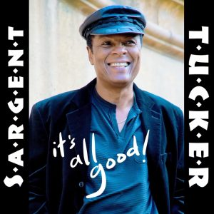 Sargent Tucker - It's All Good