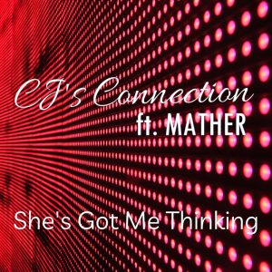 CJ's Connection ft. Mather - She's Got Me Thinking