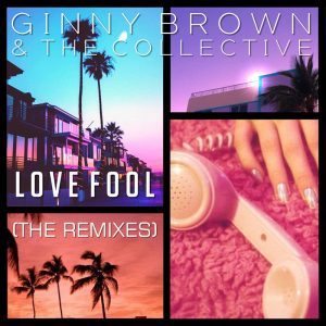 Ginny Brown & the Collective - Love Fool (Nigel Lowis mixes)