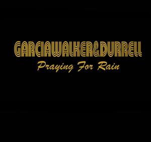 Garcia Walker & Durrell - Praying for rain