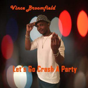 Vince Broomfield - Let's Go Crash A Party